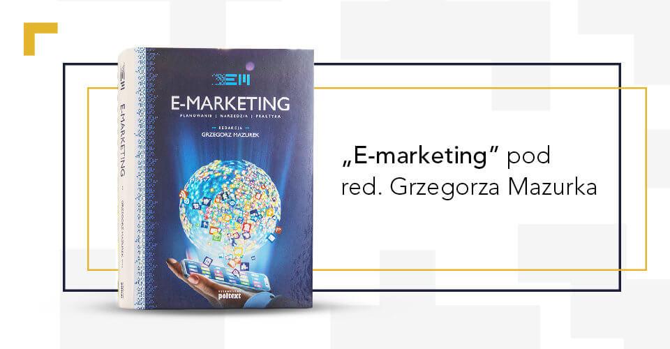 """Nasi eksperci współautorami podręcznika """"E-marketing"""""""