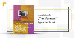 "Agata Jakóbczak, ""Transformersi"" – recenzja książki"