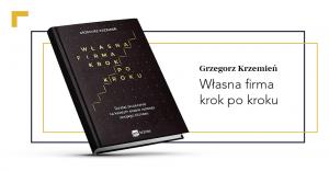 Grzegorz Krzemień: Własna firma krok po kroku